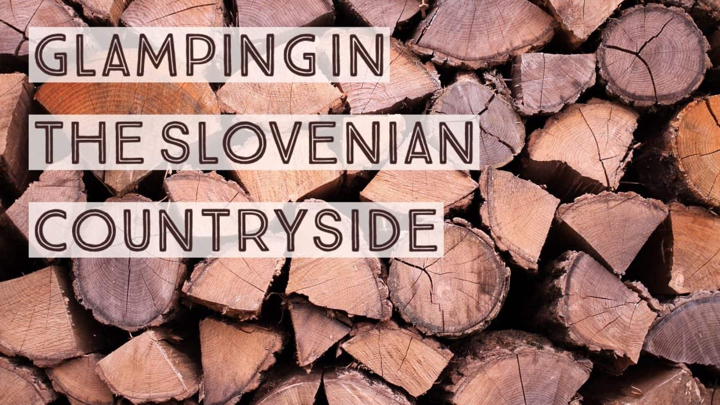 Glamping in the Slovenian Countryside