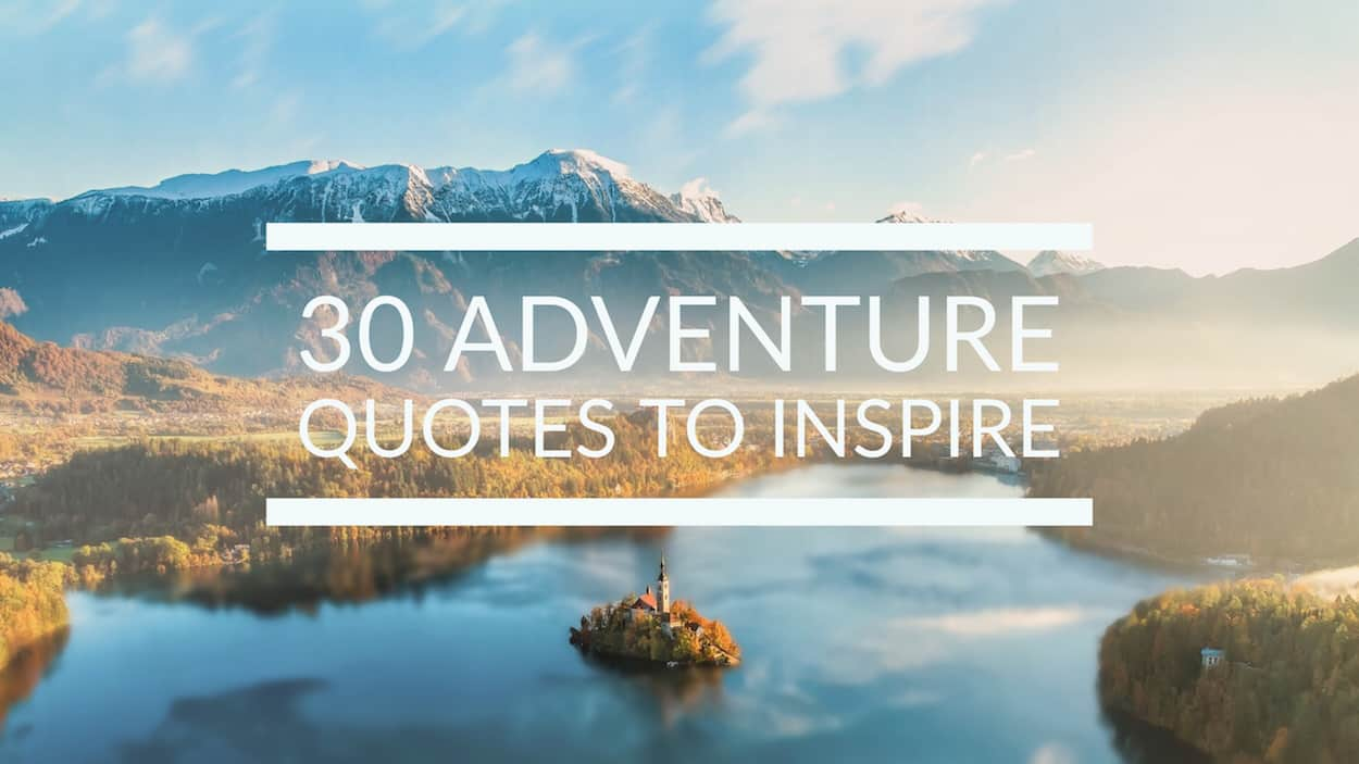 30 adventure quotes sure to ignite your wanderlust