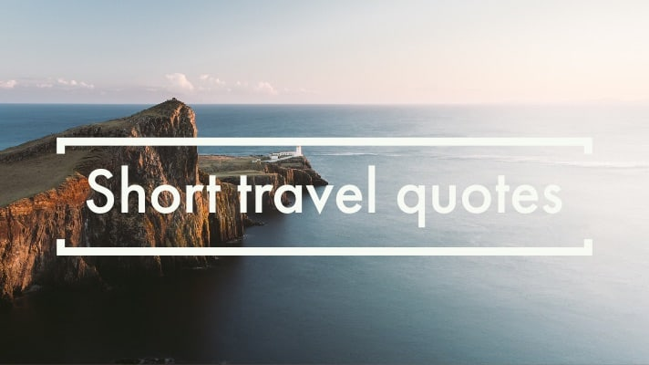 Short Travel Quotes 50 Short Travel Quotes to Inspire You to TRAVEL Short Travel Quotes