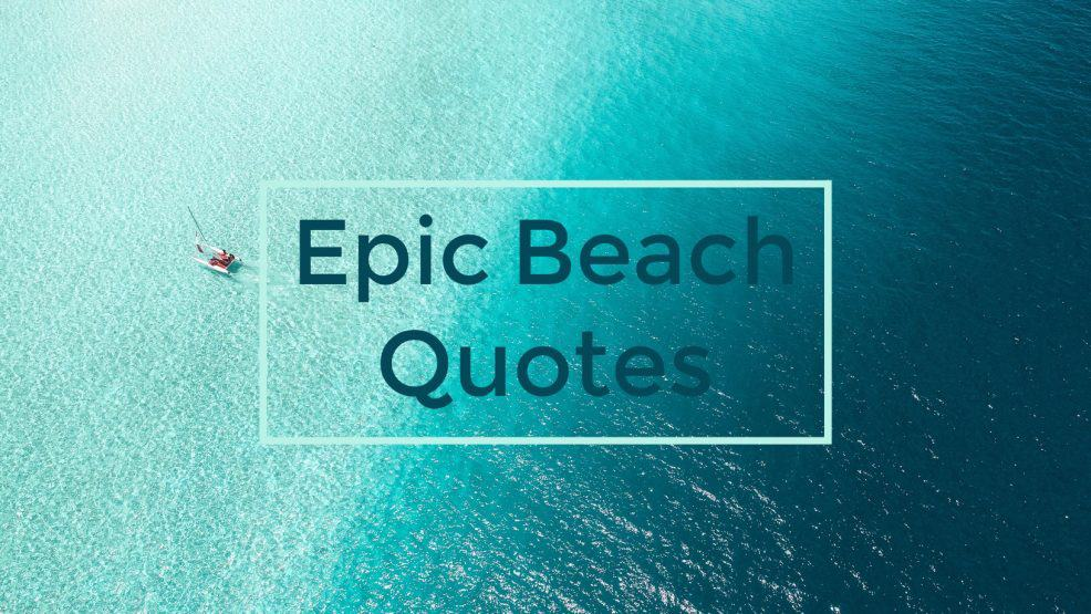 60 Beach Quotes For Those Who Love The Ocean